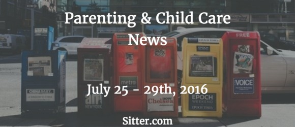 The Weeks Top Parenting & Child Care News You May Have Missed - July 29th, 2016